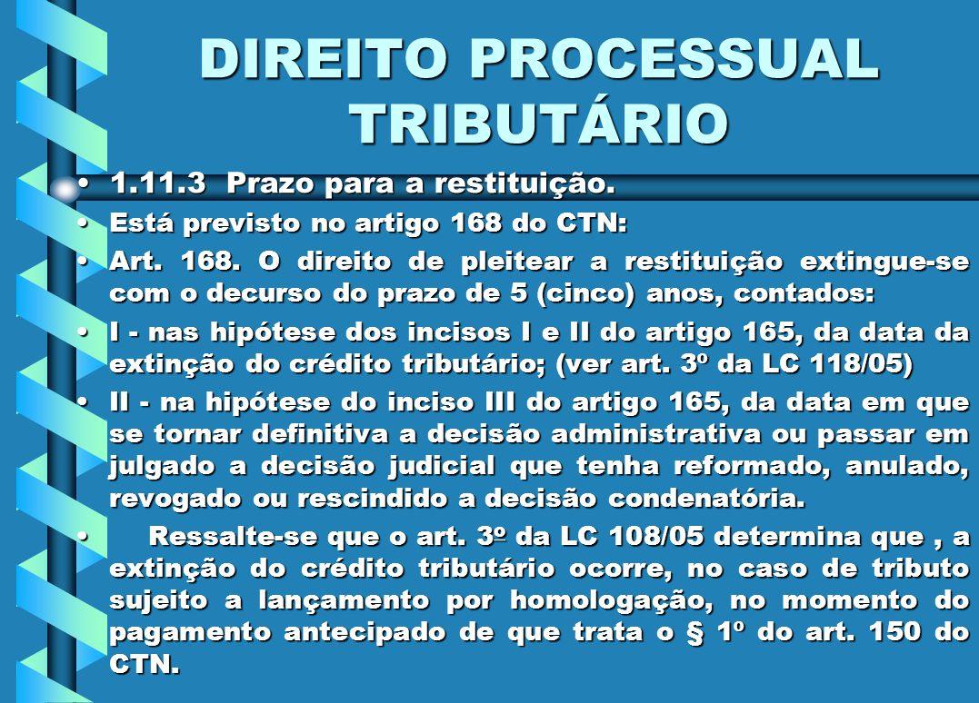 DIREITO PROCESSUAL TRIBUTÁRIO 1.11.3 Prazo para a restituição.1.11.3 Prazo para a restituição. Está previsto no artigo 168 do CTN:Está previsto no art