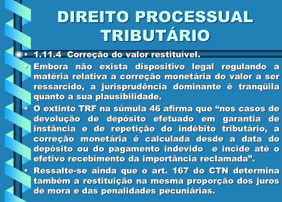 DIREITO PROCESSUAL TRIBUTÁRIO 1.11.4 Correção do valor restituível.1.11.4 Correção do valor restituível. Embora não exista dispositivo legal regulando