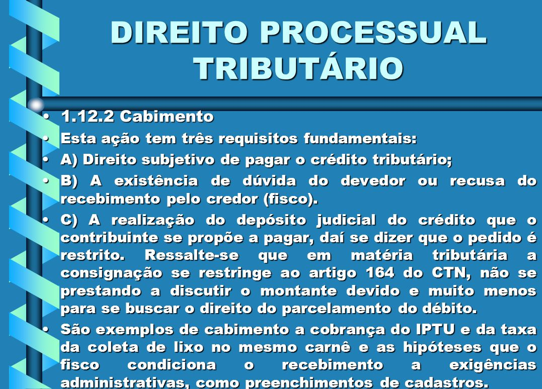 DIREITO PROCESSUAL TRIBUTÁRIO 1.12.2 Cabimento1.12.2 Cabimento Esta ação tem três requisitos fundamentais:Esta ação tem três requisitos fundamentais: