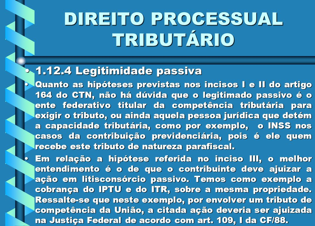 DIREITO PROCESSUAL TRIBUTÁRIO 1.12.4 Legitimidade passiva1.12.4 Legitimidade passiva Quanto as hipóteses previstas nos incisos I e II do artigo 164 do