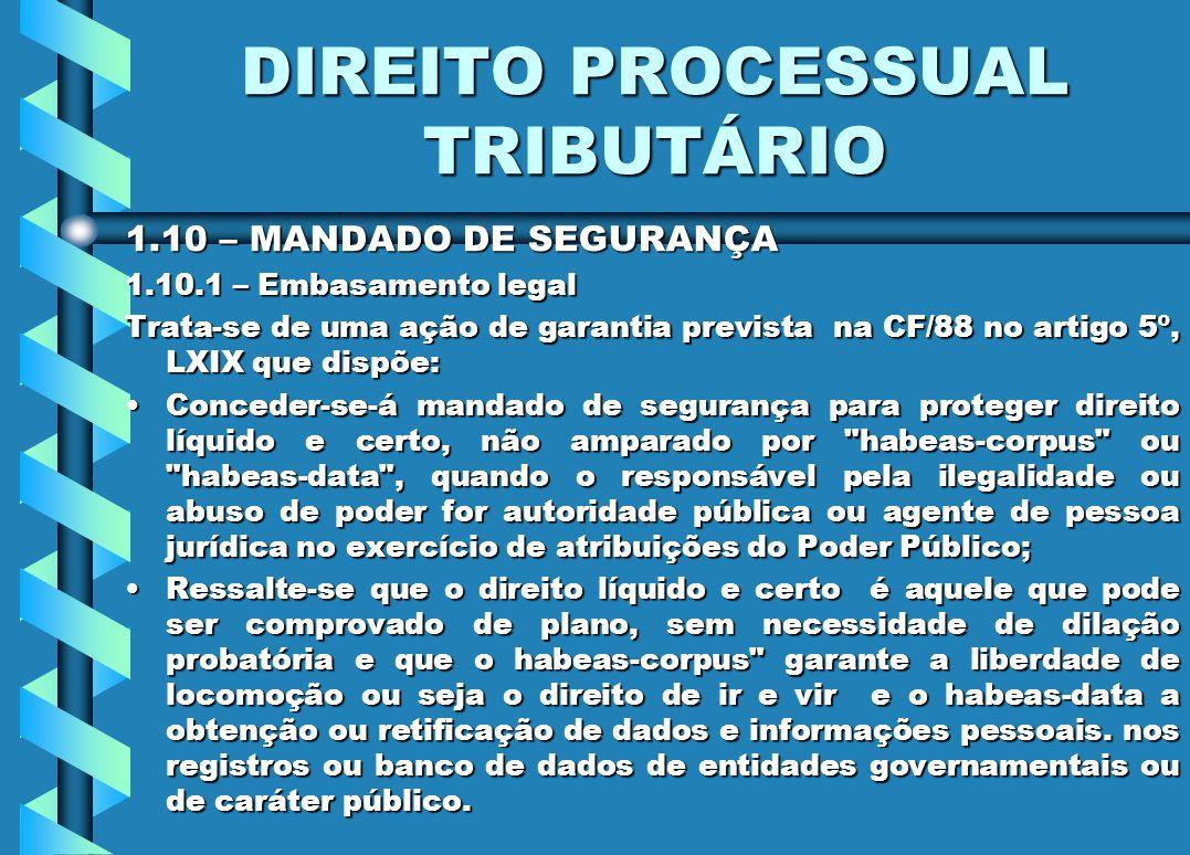 DIREITO PROCESSUAL TRIBUTÁRIO 1.10 – MANDADO DE SEGURANÇA 1.10.1 – Embasamento legal Trata-se de uma ação de garantia prevista na CF/88 no artigo 5º,