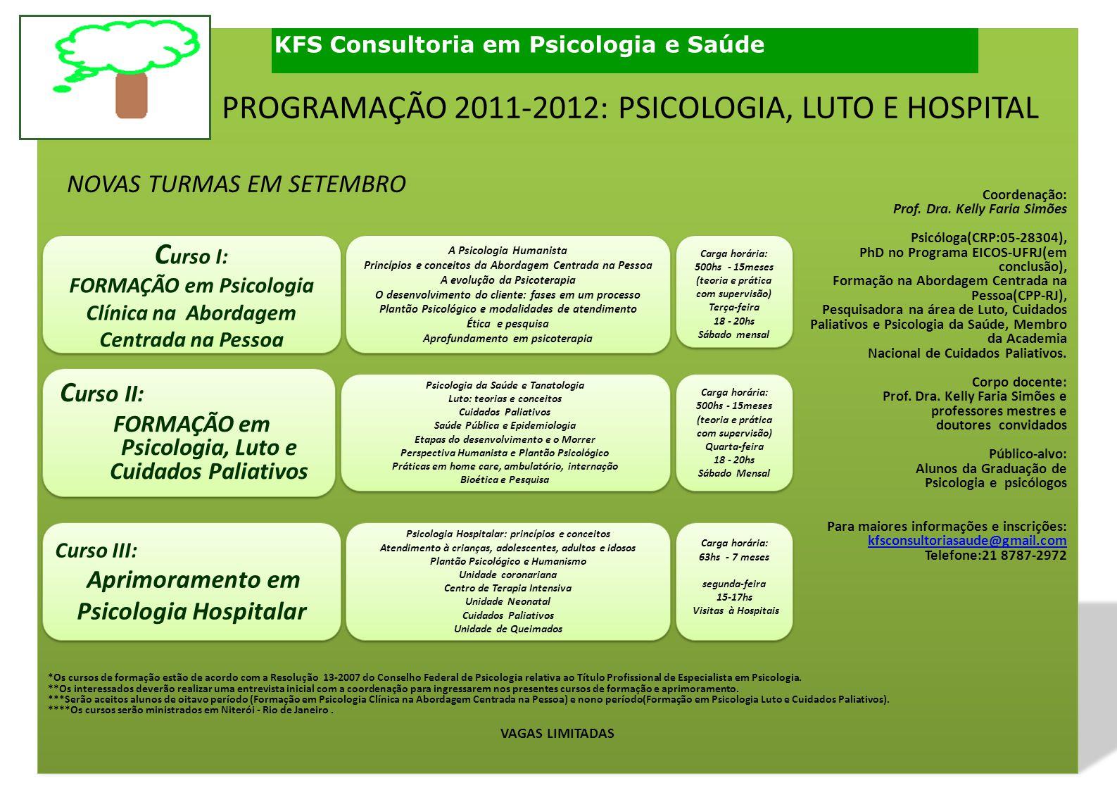 Coordenação: Prof. Dra. Kelly Faria Simões Psicóloga(CRP:05-28304), PhD no Programa EICOS-UFRJ(em conclusão), Formação na Abordagem Centrada na Pessoa