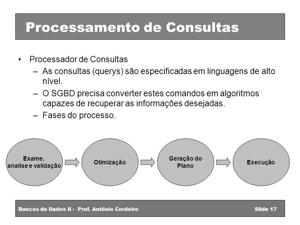 Processador de Consultas –As consultas (querys) são especificadas em linguagens de alto nível.