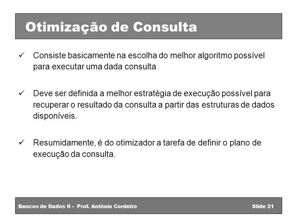 Consiste basicamente na escolha do melhor algoritmo possível para executar uma dada consulta Deve ser definida a melhor estratégia de execução possível para recuperar o resultado da consulta a partir das estruturas de dados disponíveis.