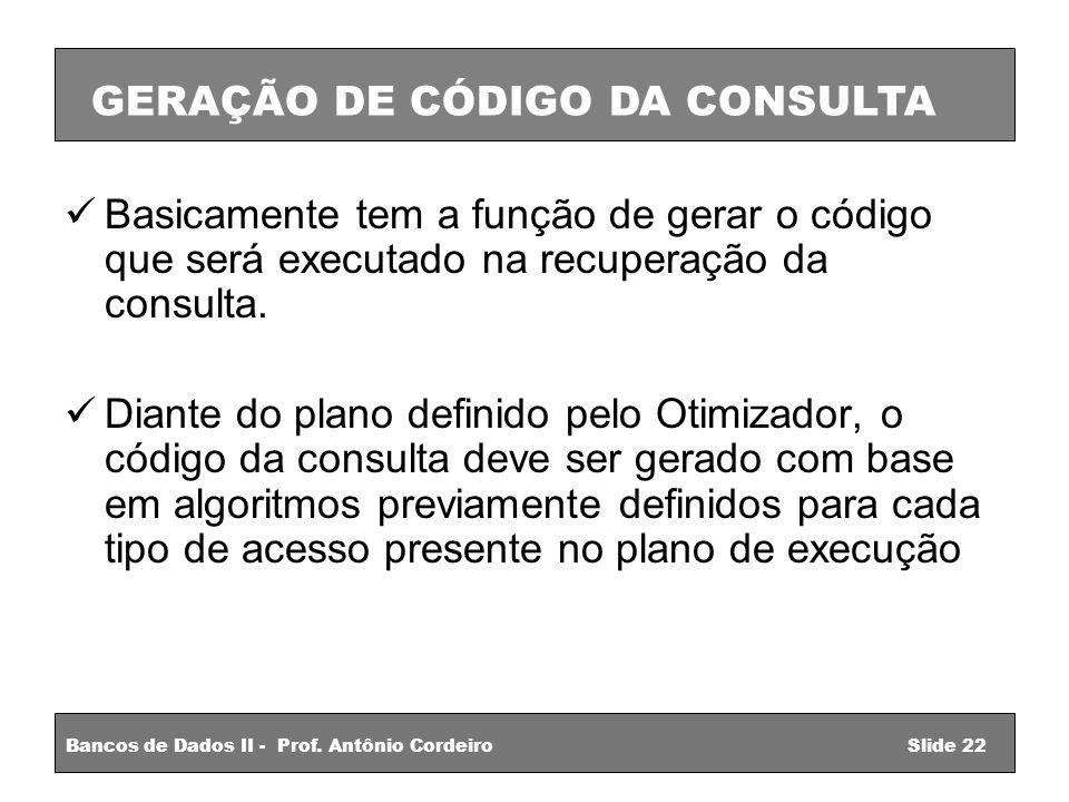 Basicamente tem a função de gerar o código que será executado na recuperação da consulta.