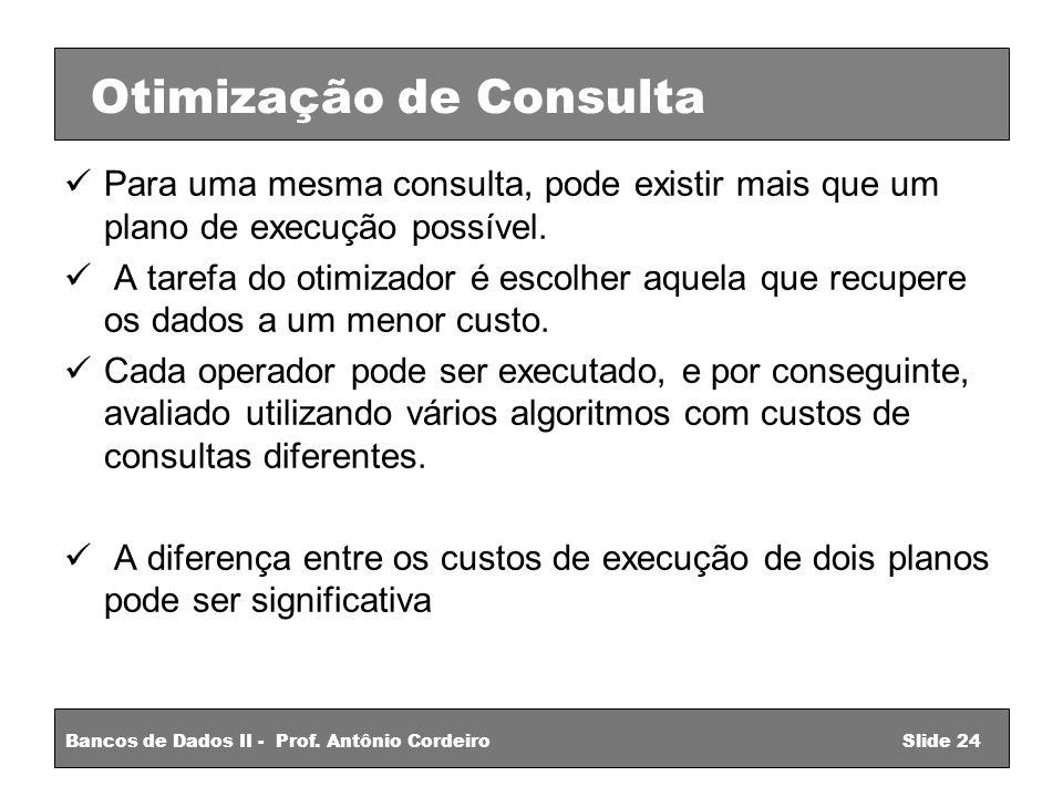 Para uma mesma consulta, pode existir mais que um plano de execução possível.