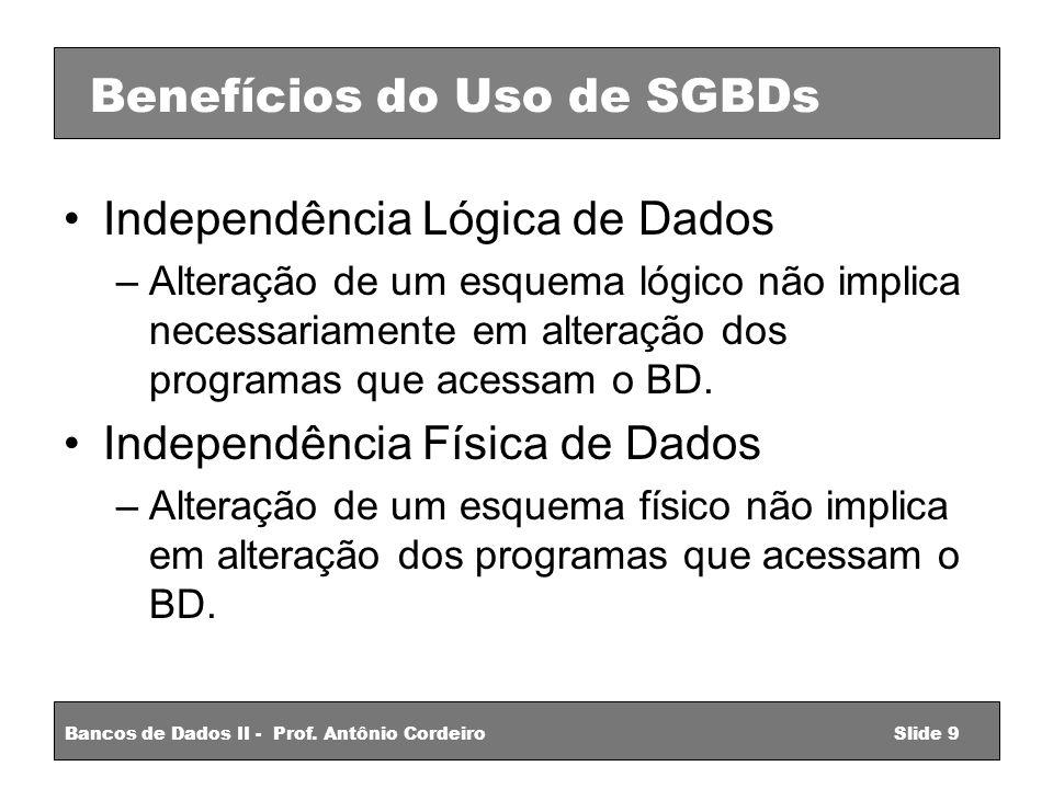 Independência Lógica de Dados –Alteração de um esquema lógico não implica necessariamente em alteração dos programas que acessam o BD.