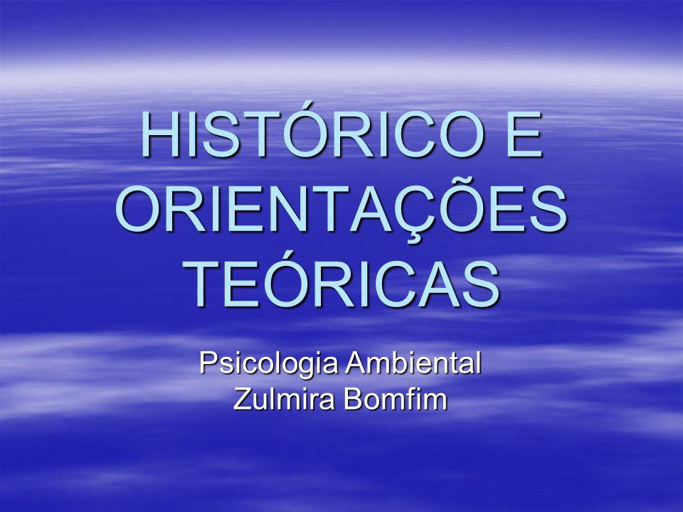 HISTÓRICO E ORIENTAÇÕES TEÓRICAS Psicologia Ambiental Zulmira Bomfim