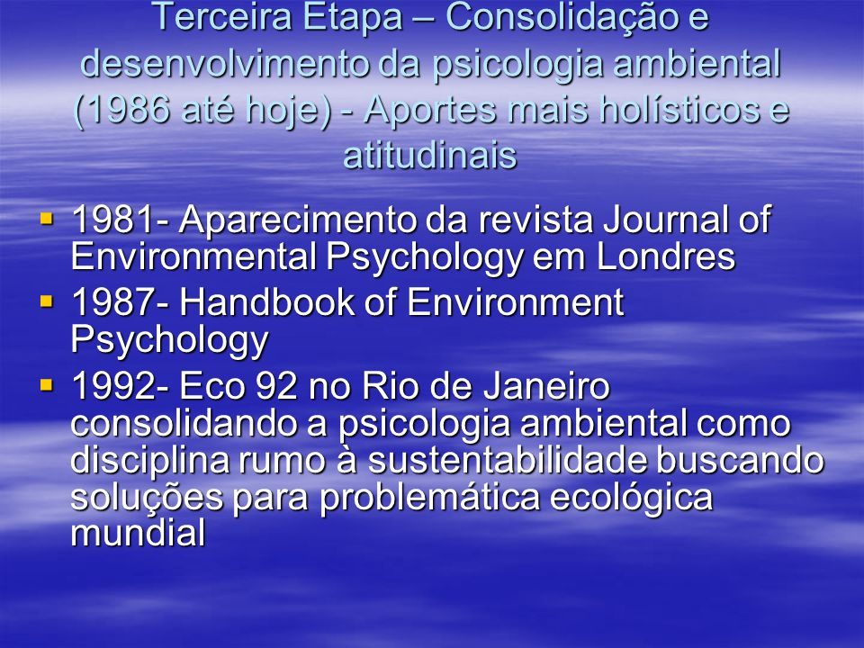 Terceira Etapa – Consolidação e desenvolvimento da psicologia ambiental (1986 até hoje) - Aportes mais holísticos e atitudinais 1981- Aparecimento da