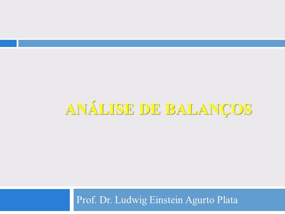 ANÁLISE DE BALANÇOS Prof. Dr. Ludwig Einstein Agurto Plata