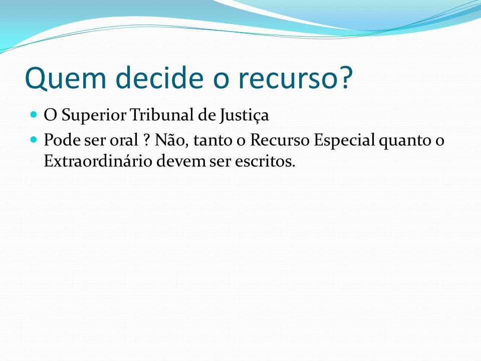 Quem decide o recurso.O Superior Tribunal de Justiça Pode ser oral .