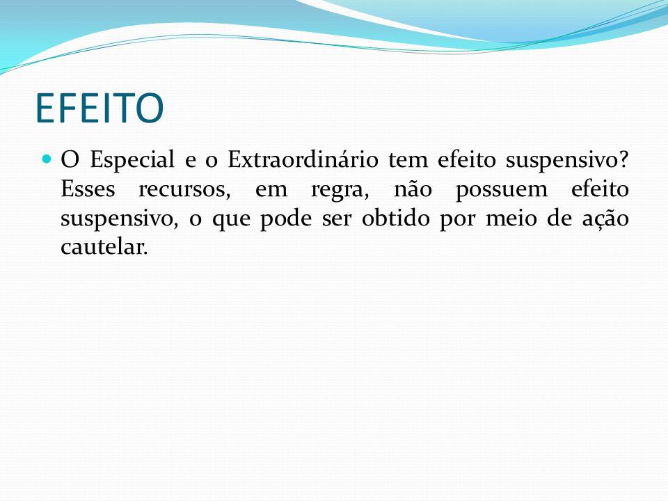 EFEITO O Especial e o Extraordinário tem efeito suspensivo.
