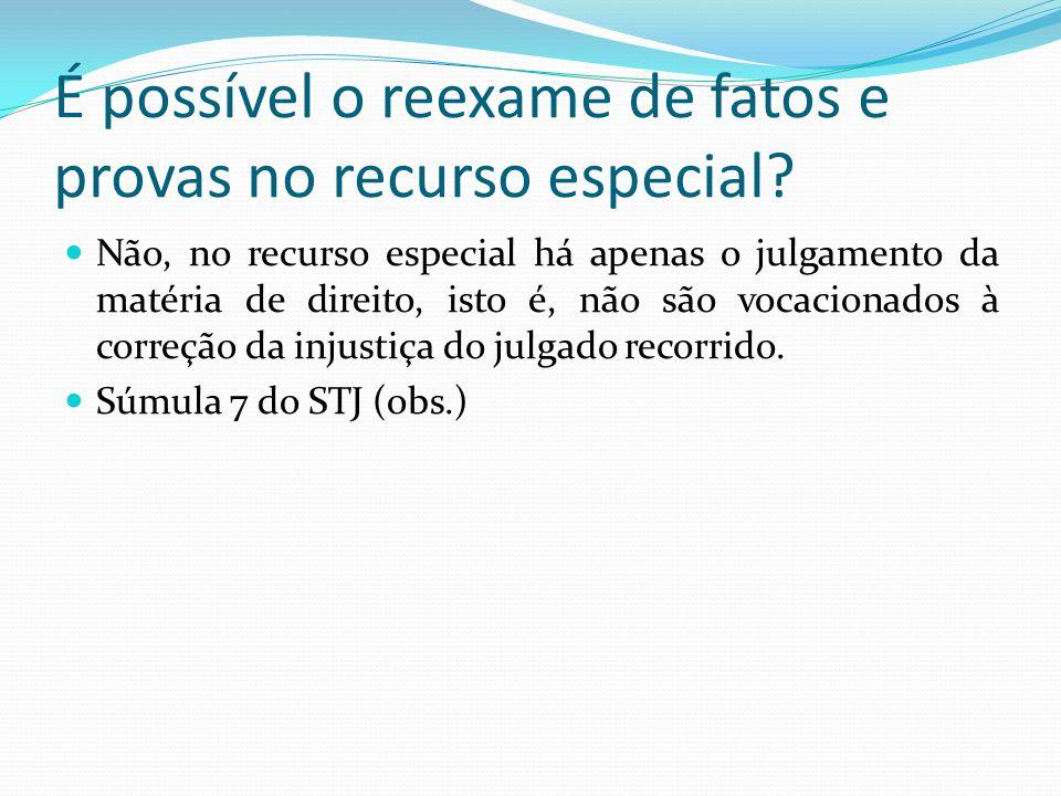 É possível o reexame de fatos e provas no recurso especial.