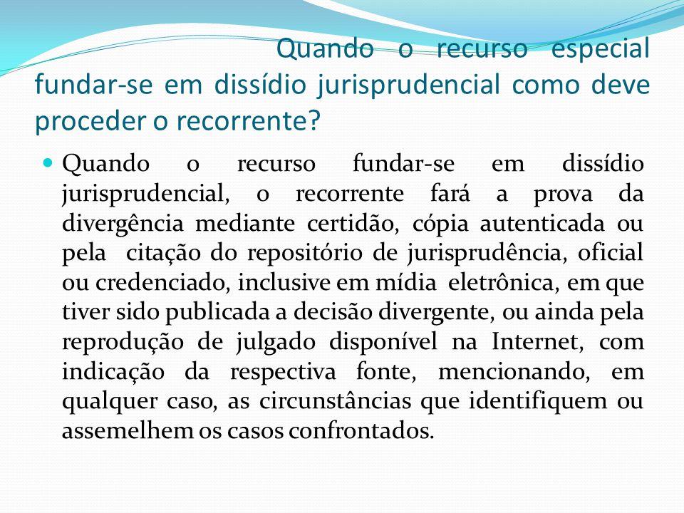 Quando o recurso especial fundar-se em dissídio jurisprudencial como deve proceder o recorrente.