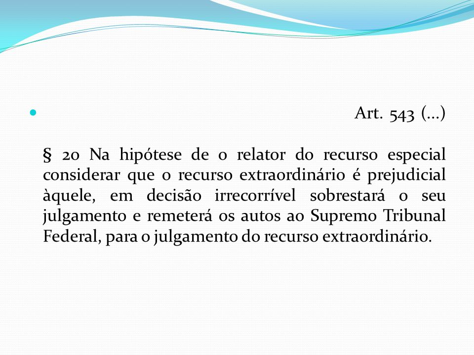 Nessa hipótese, uma vez no STF, pode o relator entender de forma diversa, e entender por bem devolver o processo para julgamento pelo STJ em primeir Art.