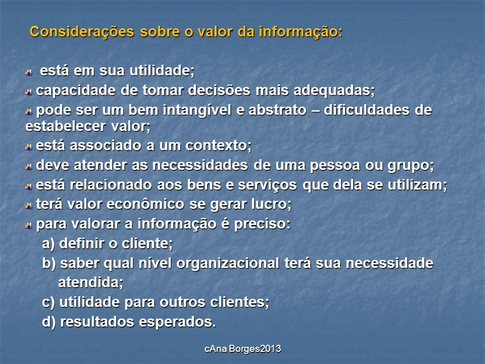 Considerações sobre o valor da informação: Considerações sobre o valor da informação: está em sua utilidade; está em sua utilidade; capacidade de toma