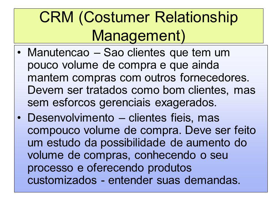 CRM (Costumer Relationship Management) Manutencao – Sao clientes que tem um pouco volume de compra e que ainda mantem compras com outros fornecedores.