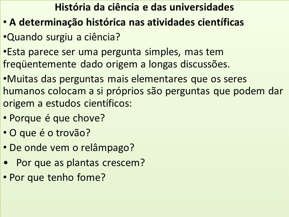 História da ciência e das universidades A determinação histórica nas atividades científicas Quando surgiu a ciência? Esta parece ser uma pergunta simp