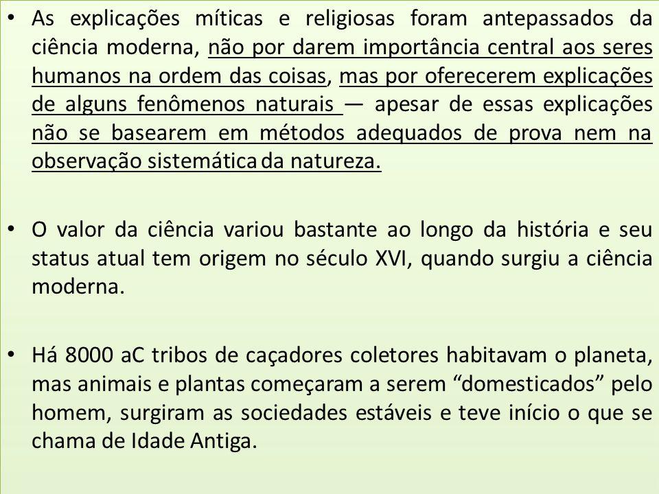 As explicações míticas e religiosas foram antepassados da ciência moderna, não por darem importância central aos seres humanos na ordem das coisas, ma