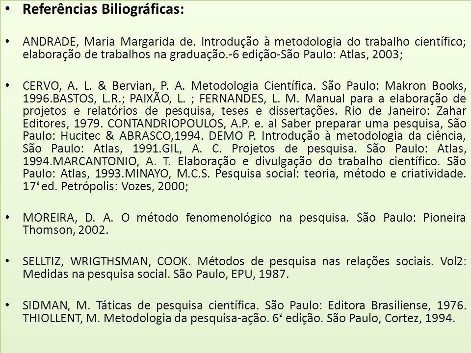 Referências Biliográficas: ANDRADE, Maria Margarida de. Introdução à metodologia do trabalho científico; elaboração de trabalhos na graduação.-6 ediçã