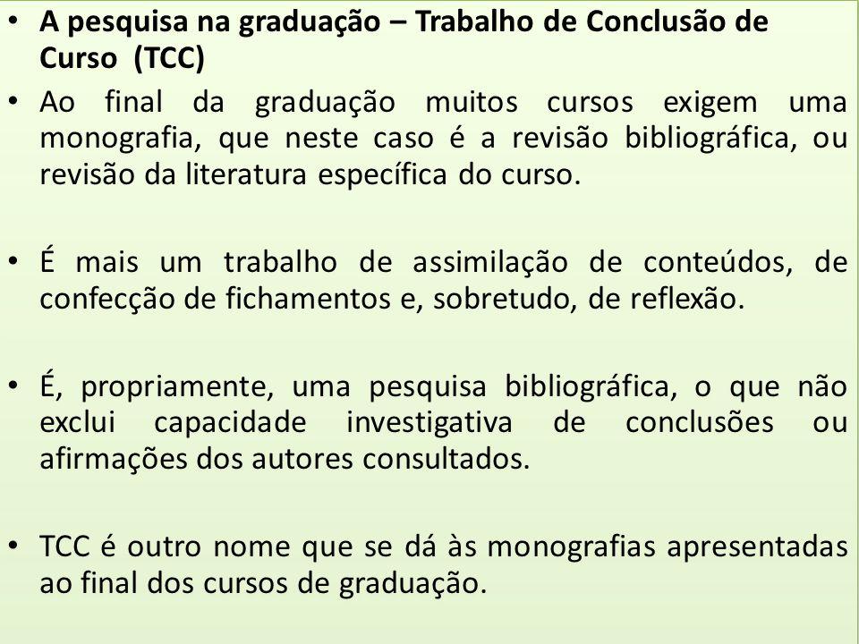 A pesquisa na graduação – Trabalho de Conclusão de Curso (TCC) Ao final da graduação muitos cursos exigem uma monografia, que neste caso é a revisão b