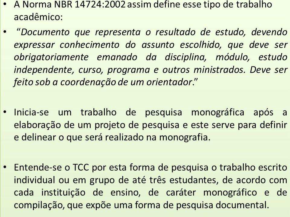 A Norma NBR 14724:2002 assim define esse tipo de trabalho acadêmico: Documento que representa o resultado de estudo, devendo expressar conhecimento do