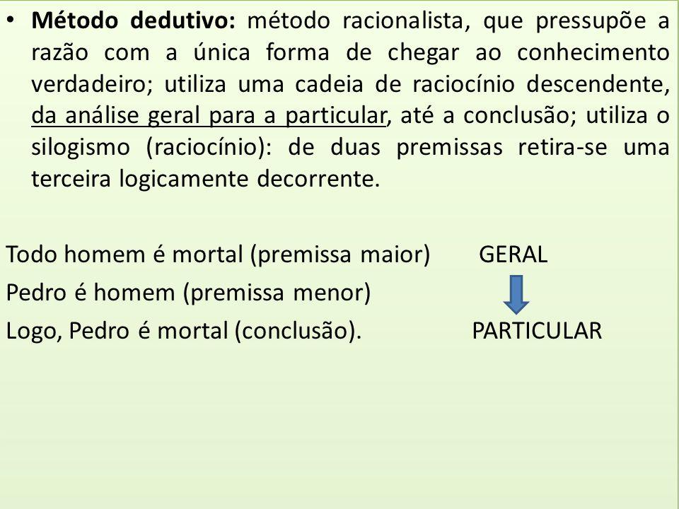 Método dedutivo: método racionalista, que pressupõe a razão com a única forma de chegar ao conhecimento verdadeiro; utiliza uma cadeia de raciocínio d