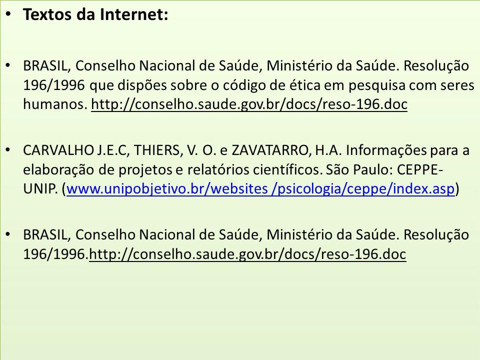 Textos da Internet: BRASIL, Conselho Nacional de Saúde, Ministério da Saúde. Resolução 196/1996 que dispões sobre o código de ética em pesquisa com se