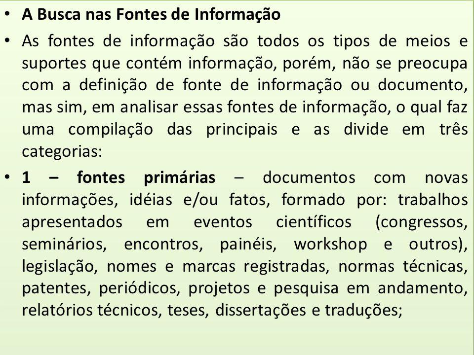 A Busca nas Fontes de Informação As fontes de informação são todos os tipos de meios e suportes que contém informação, porém, não se preocupa com a de