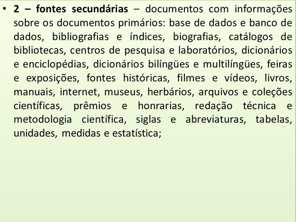 2 – fontes secundárias – documentos com informações sobre os documentos primários: base de dados e banco de dados, bibliografias e índices, biografias