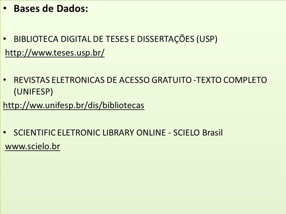 Bases de Dados: BIBLIOTECA DIGITAL DE TESES E DISSERTAÇÕES (USP) http://www.teses.usp.br/ REVISTAS ELETRONICAS DE ACESSO GRATUITO -TEXTO COMPLETO (UNI
