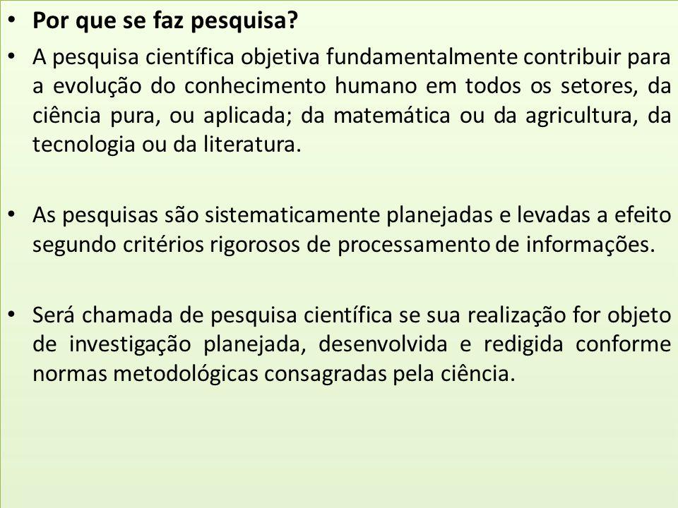 Por que se faz pesquisa? A pesquisa científica objetiva fundamentalmente contribuir para a evolução do conhecimento humano em todos os setores, da ciê