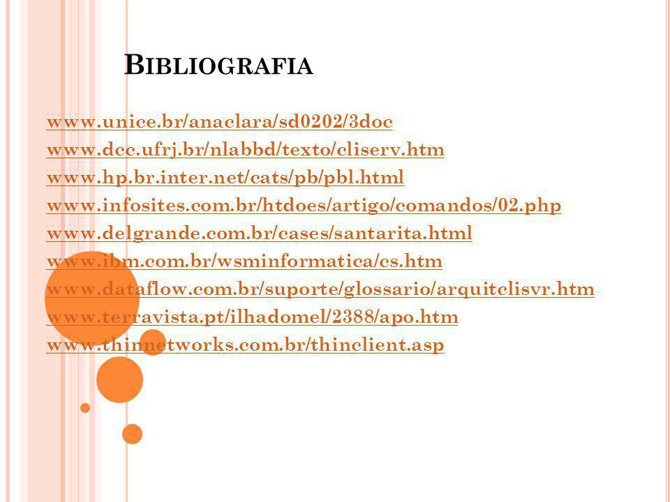 B IBLIOGRAFIA www.unice.br/anaclara/sd0202/3doc www.dcc.ufrj.br/nlabbd/texto/cliserv.htm www.hp.br.inter.net/cats/pb/pbl.html www.infosites.com.br/htd