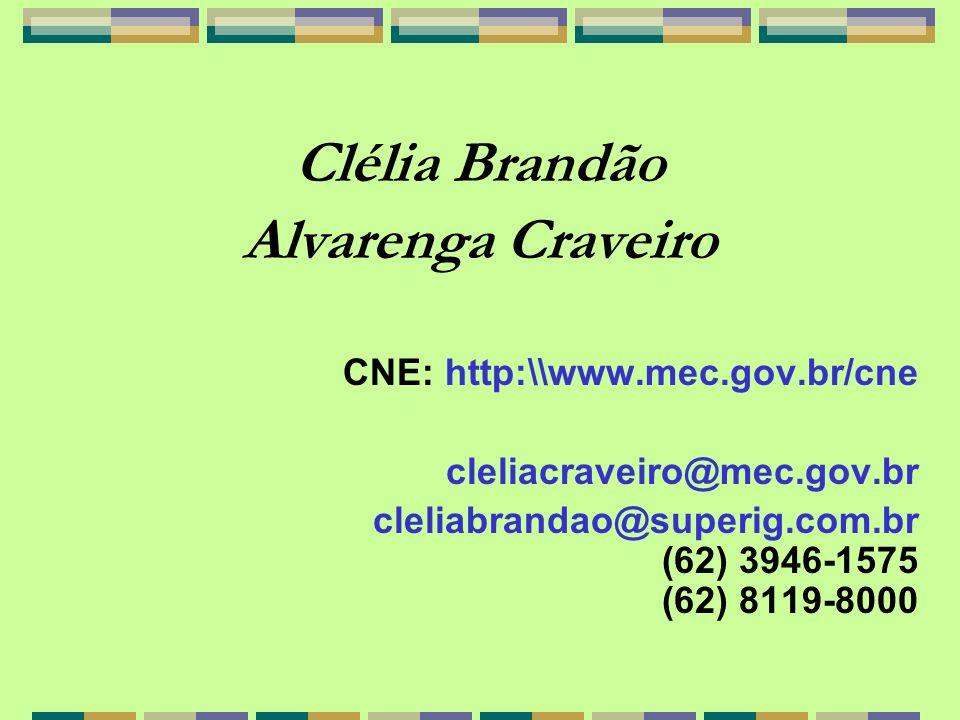 Clélia Brandão Alvarenga Craveiro CNE: http:\\www.mec.gov.br/cne cleliacraveiro@mec.gov.br cleliabrandao@superig.com.br (62) 3946-1575 (62) 8119-8000