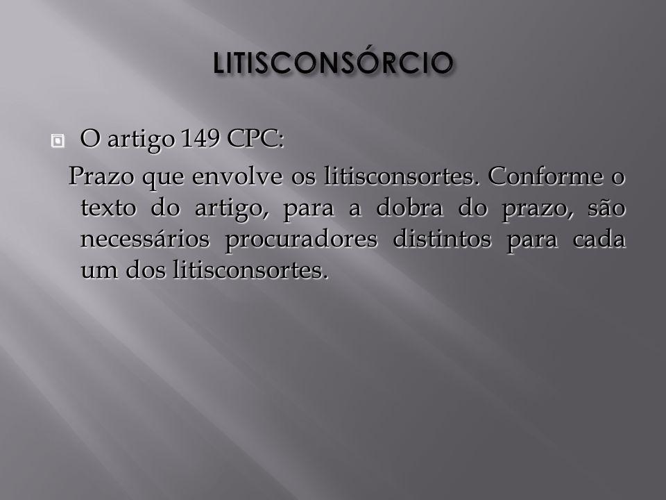 O artigo 149 CPC: O artigo 149 CPC: Prazo que envolve os litisconsortes.