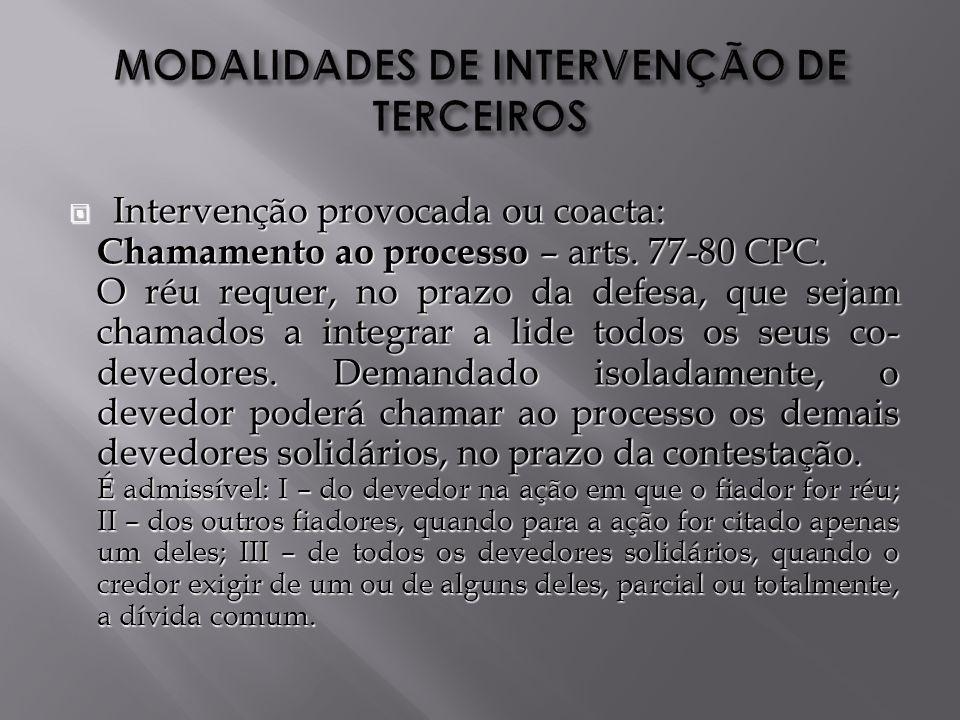 Intervenção provocada ou coacta: Intervenção provocada ou coacta: Chamamento ao processo – arts.