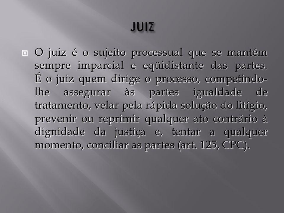 O juiz é o sujeito processual que se mantém sempre imparcial e eqüidistante das partes.