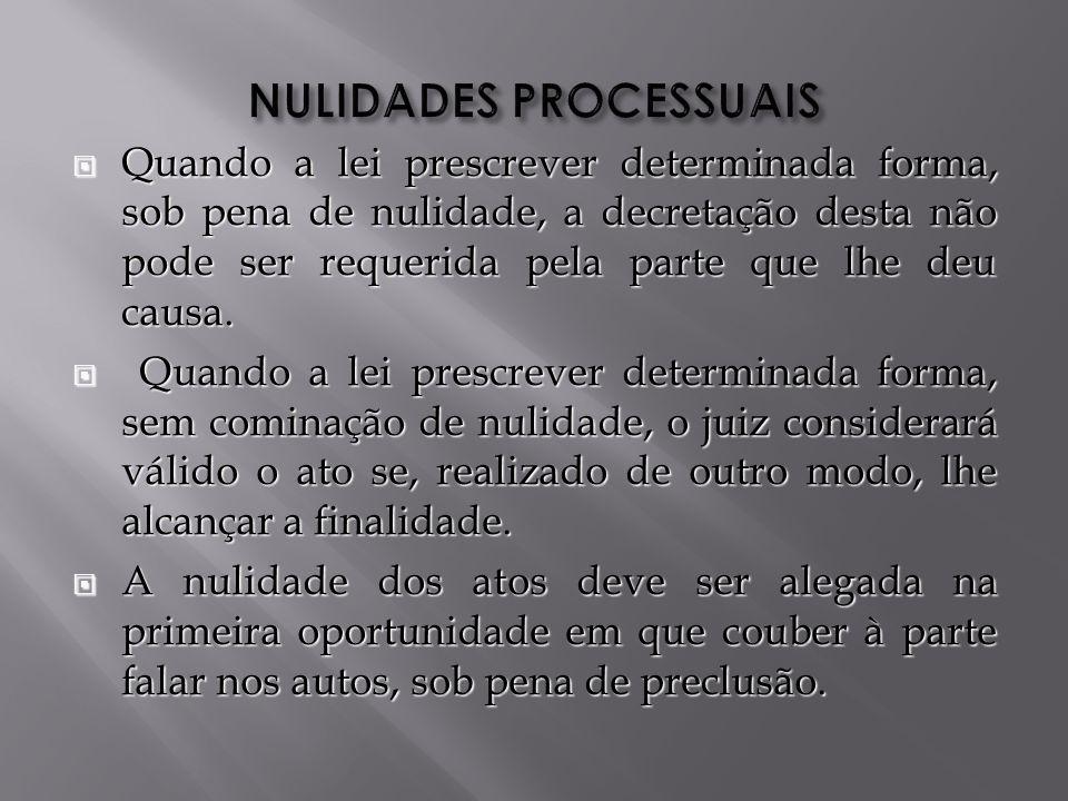 Quando a lei prescrever determinada forma, sob pena de nulidade, a decretação desta não pode ser requerida pela parte que lhe deu causa.