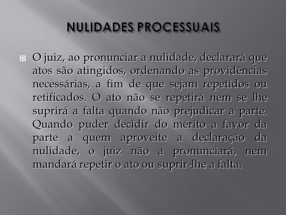 O juiz, ao pronunciar a nulidade, declarará que atos são atingidos, ordenando as providências necessárias, a fim de que sejam repetidos ou retificados.