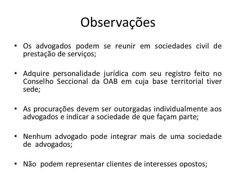 Observações Os advogados podem se reunir em sociedades civil de prestação de serviços; Adquire personalidade jurídica com seu registro feito no Consel