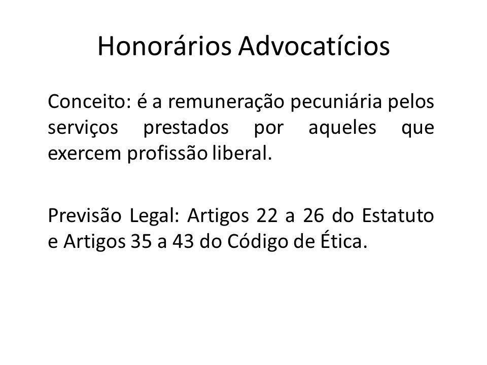 Honorários Advocatícios Conceito: é a remuneração pecuniária pelos serviços prestados por aqueles que exercem profissão liberal. Previsão Legal: Artig