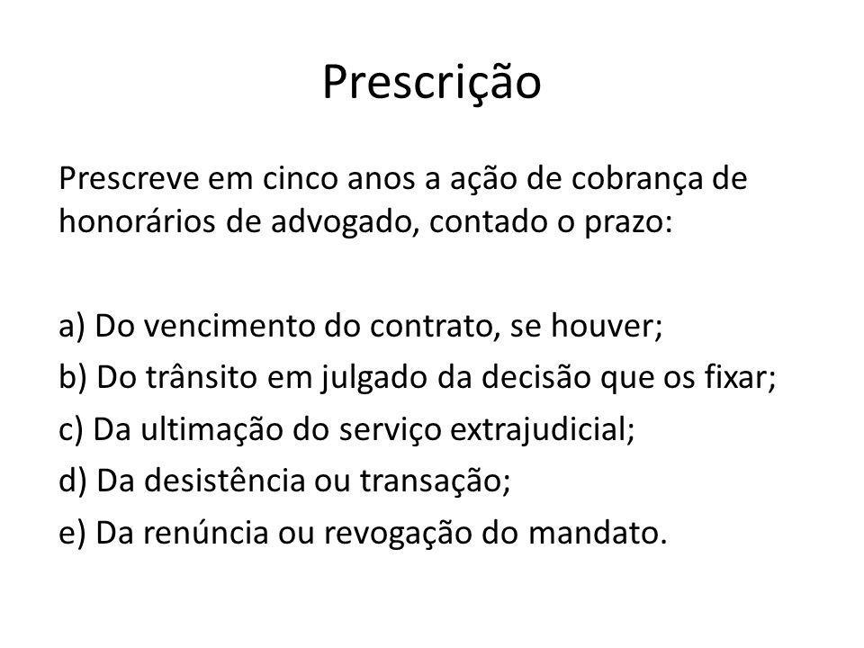 Prescrição Prescreve em cinco anos a ação de cobrança de honorários de advogado, contado o prazo: a) Do vencimento do contrato, se houver; b) Do trâns