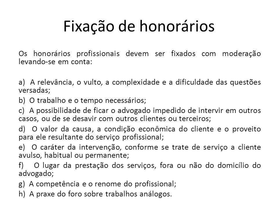 Fixação de honorários Os honorários profissionais devem ser fixados com moderação levando-se em conta: a) A relevância, o vulto, a complexidade e a di