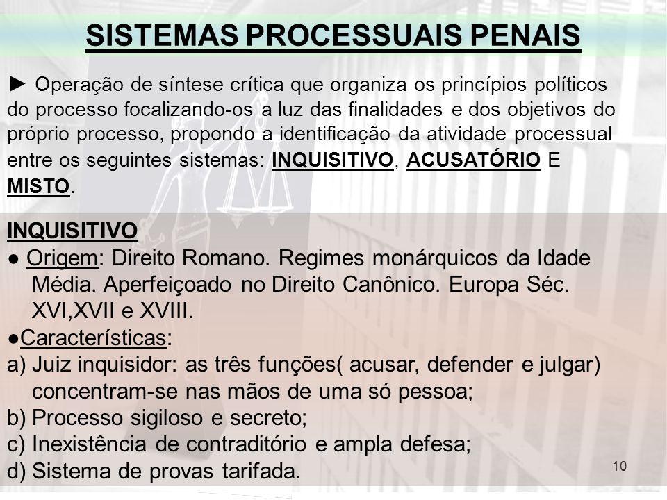 10 SISTEMAS PROCESSUAIS PENAIS Operação de síntese crítica que organiza os princípios políticos do processo focalizando-os a luz das finalidades e dos