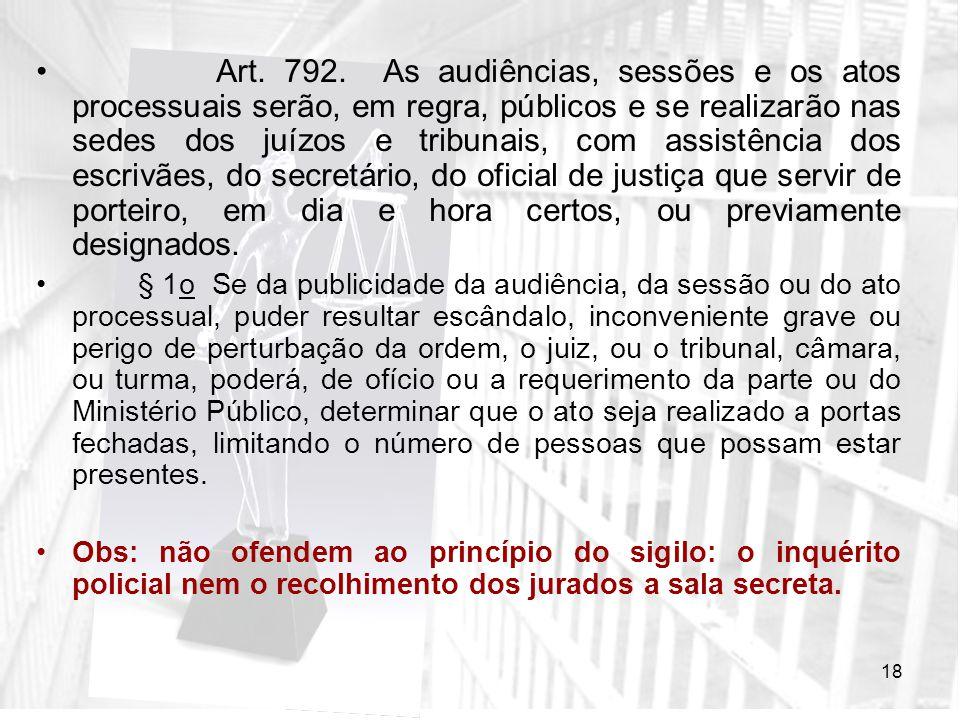 18 Art. 792. As audiências, sessões e os atos processuais serão, em regra, públicos e se realizarão nas sedes dos juízos e tribunais, com assistência