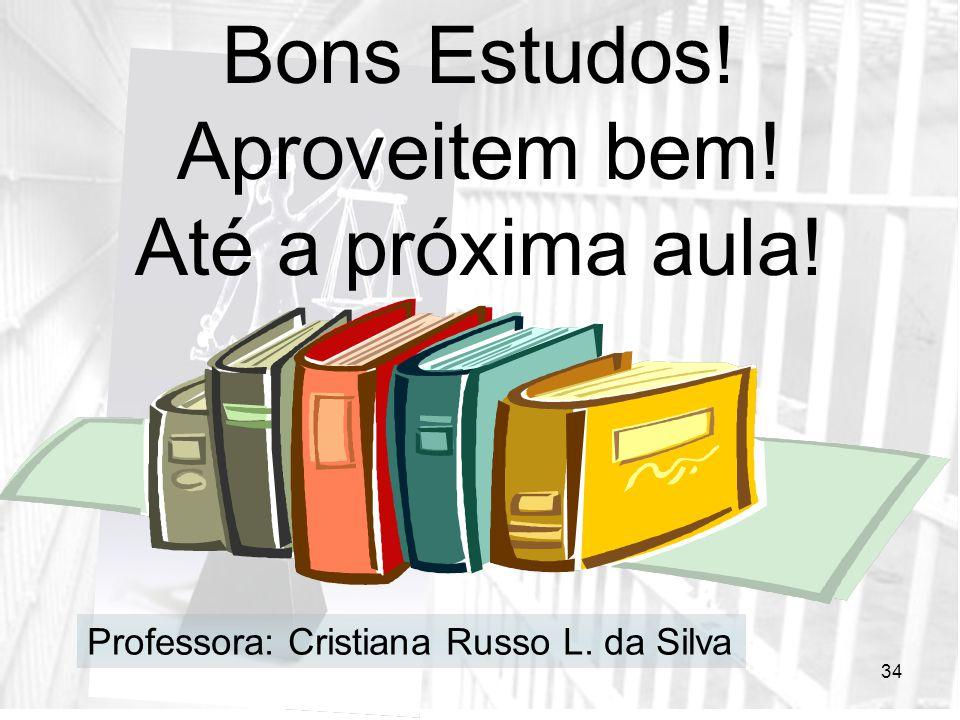 34 Bons Estudos! Aproveitem bem! Até a próxima aula! Professora: Cristiana Russo L. da Silva