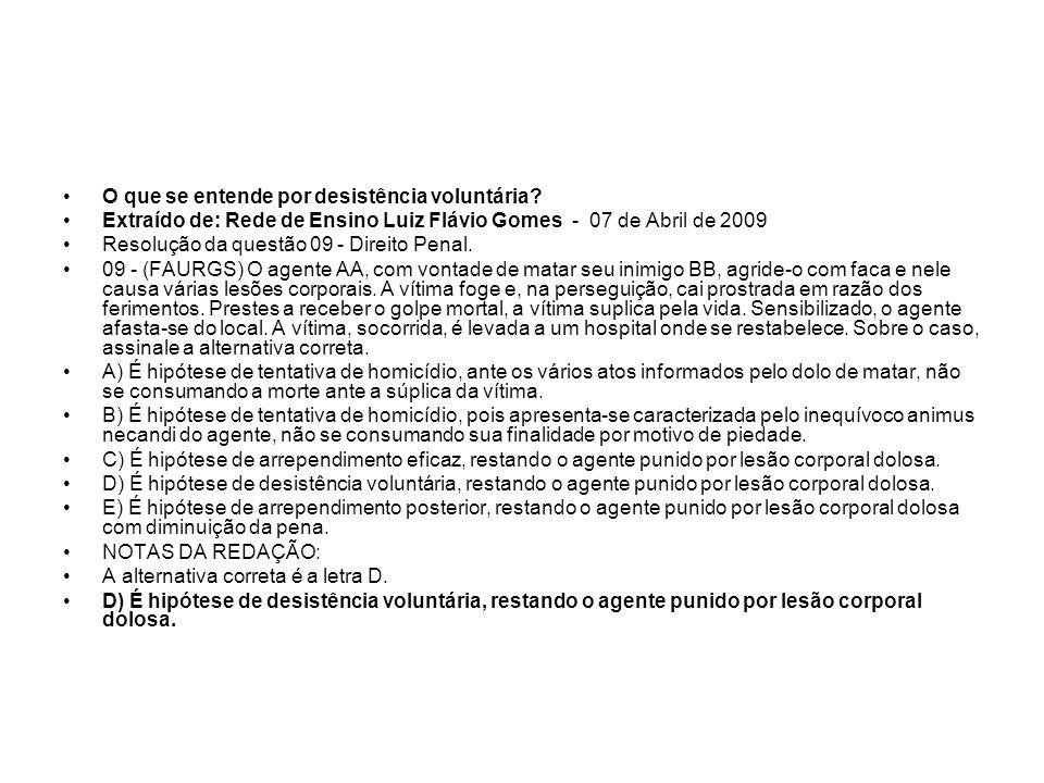 O que se entende por desistência voluntária? Extraído de: Rede de Ensino Luiz Flávio Gomes - 07 de Abril de 2009 Resolução da questão 09 - Direito Pen