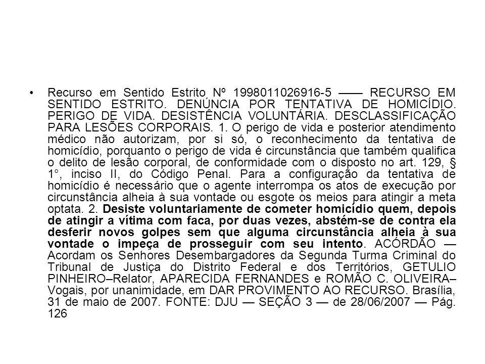 Recurso em Sentido Estrito Nº 1998011026916-5 RECURSO EM SENTIDO ESTRITO. DENÚNCIA POR TENTATIVA DE HOMICÍDIO. PERIGO DE VIDA. DESISTÊNCIA VOLUNTÁRIA.