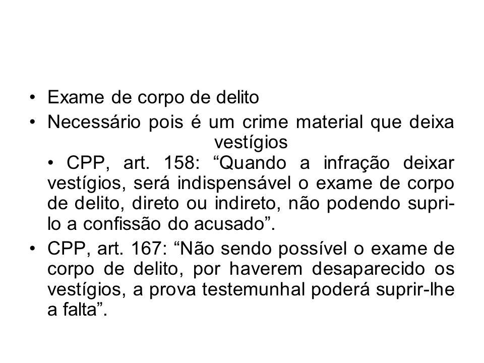 Exame de corpo de delito Necessário pois é um crime material que deixa vestígios CPP, art. 158: Quando a infração deixar vestígios, será indispensável