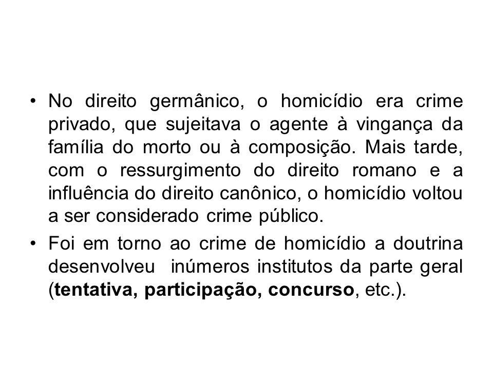 No direito germânico, o homicídio era crime privado, que sujeitava o agente à vingança da família do morto ou à composição. Mais tarde, com o ressurgi